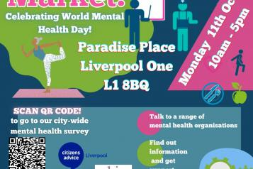 Healthwatch Liverpool, Mental Health Marketplace - celebrating World Mental Health Day. Paradise Place, Liverpool One, L1 8BQ. Monday 11 October 2021, 10am - 5pm.